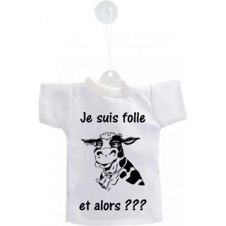 Mini T-shirt - Je suis folle, et alors ??? - pour votre voiture
