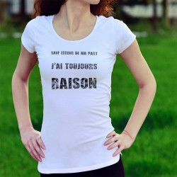 T-Shirt humoristique mode dame - J'ai toujours raison