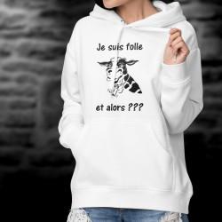Sweatshirt blanc à capuche mode dame - Je suis folle, et alors ???