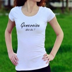 T-Shirt mode femme - Genevoise, What else ?