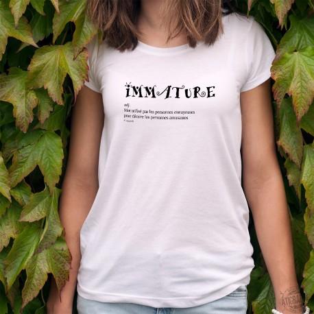 T-Shirt humoristique mode femme - Immature - Mot utilisé par les personnes ennuyeuses pour décrire les personnes amusantes