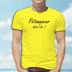 T-Shirt humoristique mode homme - Pétanqueur, What else ?