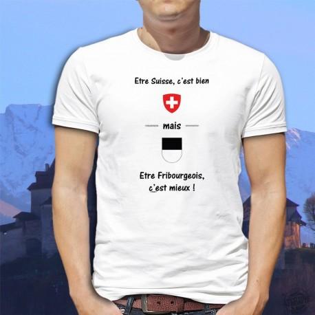 T-Shirt humoristique - Suisse, c'est bien mais être Fribourgeois, c'est mieux !