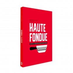 Livre - Haute Fondue - L'art de la Fondue en 52 recettes délicieuses, De Jennifer et Arnaud Favre, édité par Helvetiq