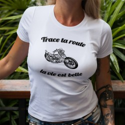 T-shirt humoristique mode dame - Trace ta route, la vie est belle