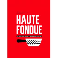 Buch - Haute Fondue (Deutsch) - die Kunst des Fondues in 52 köstlichen Rezepten, vom Jennifer und Arnaud Favre beim Helvetiq