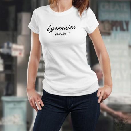 T-Shirt humoristique mode femme - Lyonnaise, What else ? (Lyonnaise, quoi d'autre ? )