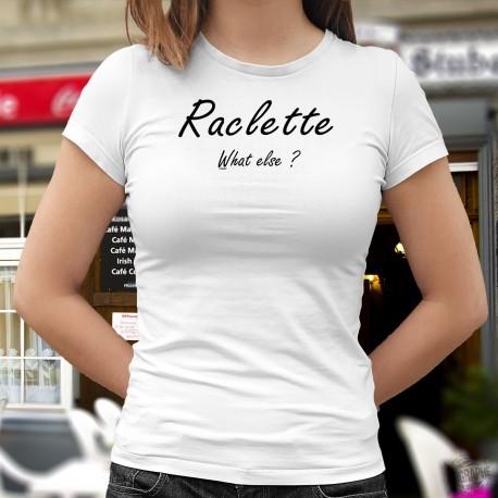 Raclette, What else ? ❤ Raclette, quoi d'autre ? ❤ T-shirt humoristique mode dame