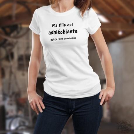 Ma fille est adoléchiante, mais je l'aime quand même ★ T-Shirt mode dame
