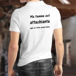 Ma femme est attachiante, mais... je l'aime quand même ★ Polo shirt pour homme marié avec une femme très attachante