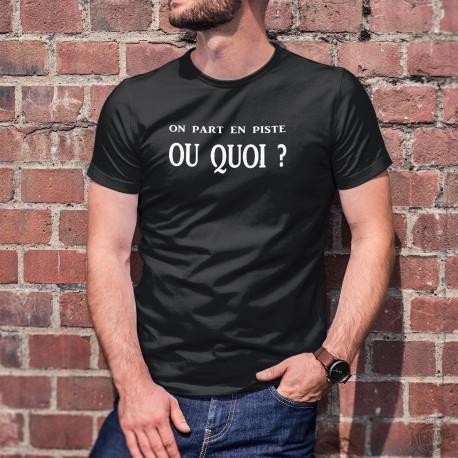 On part en piste OU QUOI ? ★ T-Shirt expression romande humoristique coton homme, va-t-on faire la fête ou pas ?