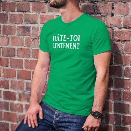 Hâte-toi lentement ★ T-Shirt coton homme, il est important d'aller Aussi vite que possible, mais aussi lentement que nécessaire
