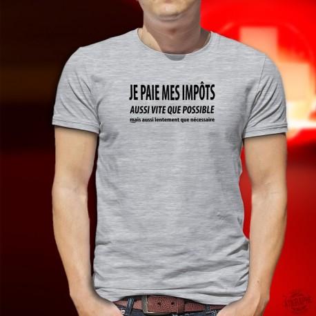 Je paie mes IMPÔTS aussi vite que possible mais aussi lentement que nécessaire ✚ T-Shirt homme phrase culte Suisse