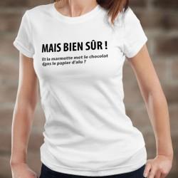Mais bien sûr ! Et la marmotte met le chocolat dans le papier d'alu ? ✪ T-Shirt mode femme, phrase culte