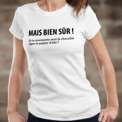 Mais bien sûr ! Et la marmotte met le chocolat ✪ Women's fashion T-Shirt