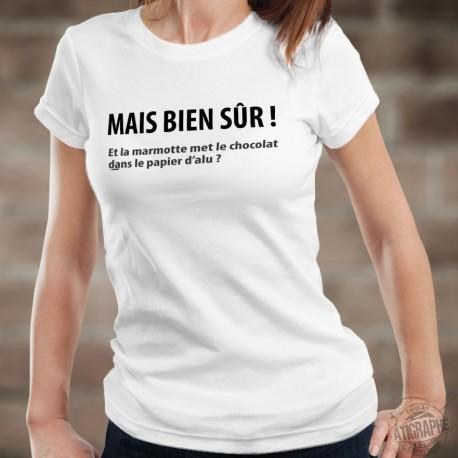 Mais bien sûr ! Et la marmotte met le chocolat ✪ Women's fashion T-Shirt