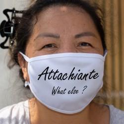 Attachiante, What else ? ❤ pour une femme très attachante ❤ Masque humoristique en tissu